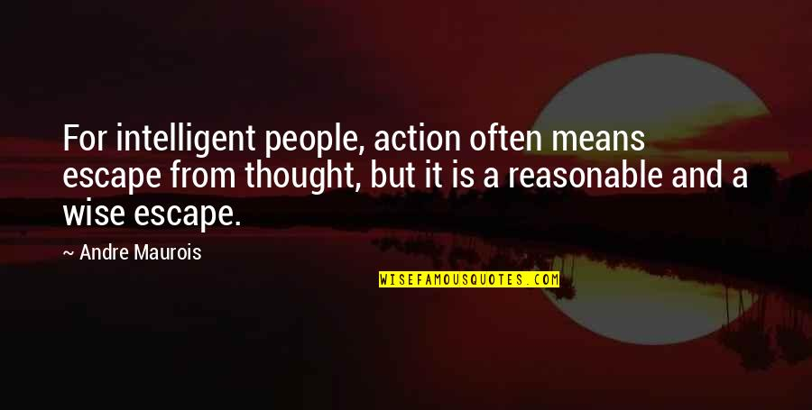 Excitement Of Meeting Someone New Quotes By Andre Maurois: For intelligent people, action often means escape from