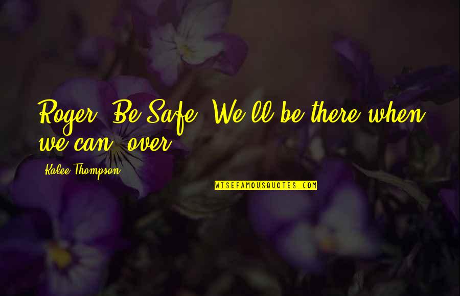 Excitement Of Meeting Someone New Quotes By Kalee Thompson: Roger. Be Safe. We'll be there when we