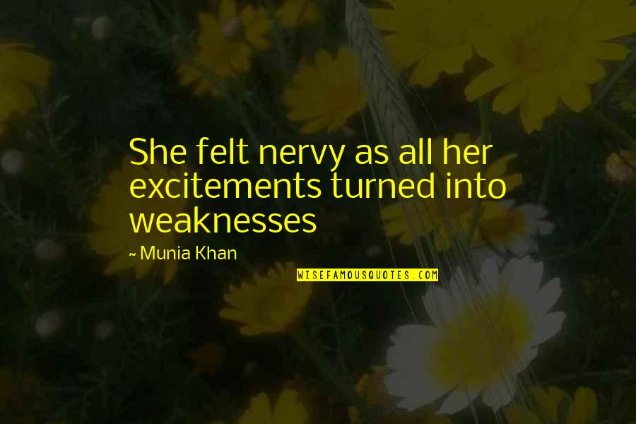 Excitements Quotes By Munia Khan: She felt nervy as all her excitements turned