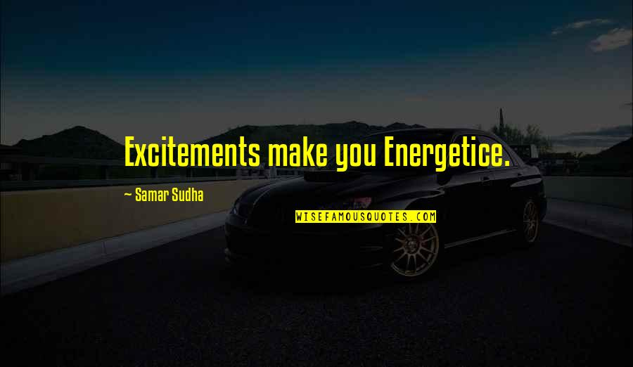 Excitements Quotes By Samar Sudha: Excitements make you Energetice.