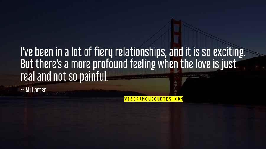 Exciting Relationships Quotes By Ali Larter: I've been in a lot of fiery relationships,