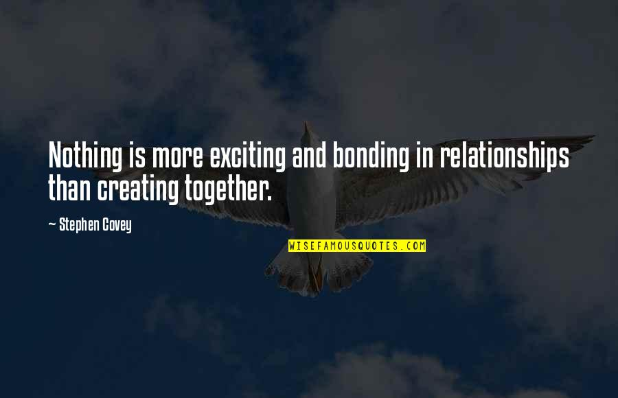 Exciting Relationships Quotes By Stephen Covey: Nothing is more exciting and bonding in relationships
