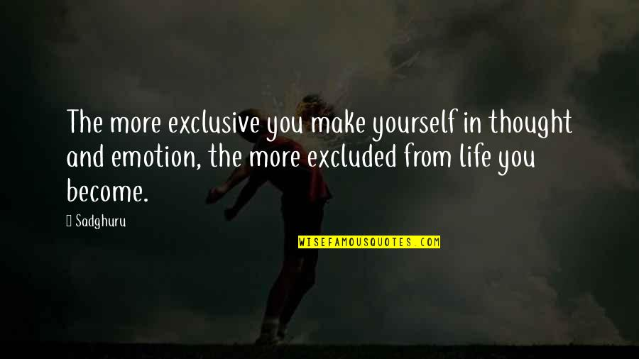 Exclusive Thoughts Quotes By Sadghuru: The more exclusive you make yourself in thought