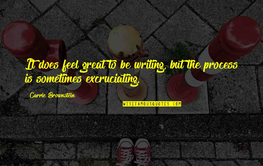 Excruciating Quotes By Carrie Brownstein: It does feel great to be writing, but