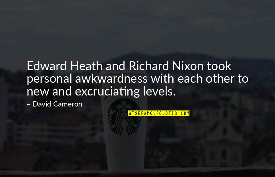 Excruciating Quotes By David Cameron: Edward Heath and Richard Nixon took personal awkwardness