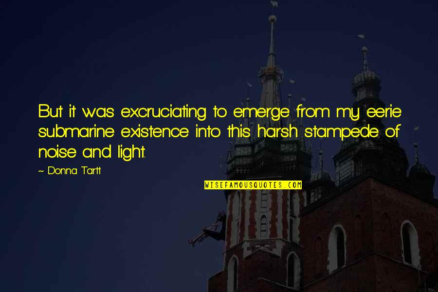 Excruciating Quotes By Donna Tartt: But it was excruciating to emerge from my