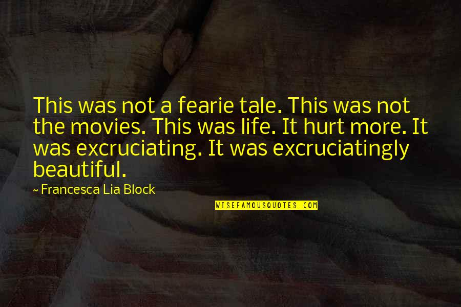 Excruciating Quotes By Francesca Lia Block: This was not a fearie tale. This was