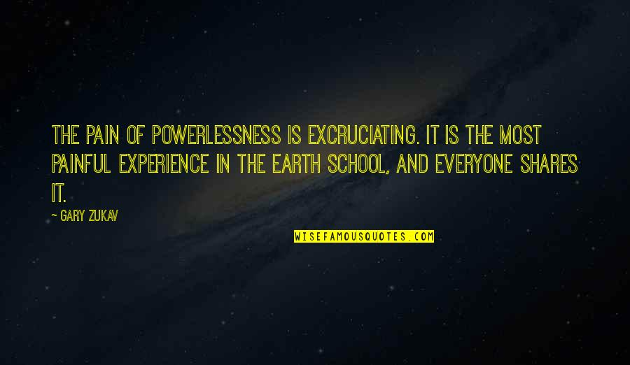Excruciating Quotes By Gary Zukav: The pain of powerlessness is excruciating. It is