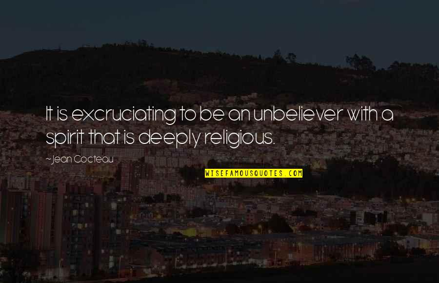 Excruciating Quotes By Jean Cocteau: It is excruciating to be an unbeliever with