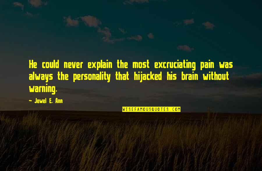 Excruciating Quotes By Jewel E. Ann: He could never explain the most excruciating pain