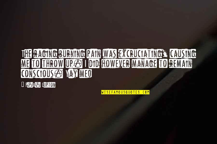 Excruciating Quotes By P.A. Lupton: The raging burning pain was excruciating, causing me