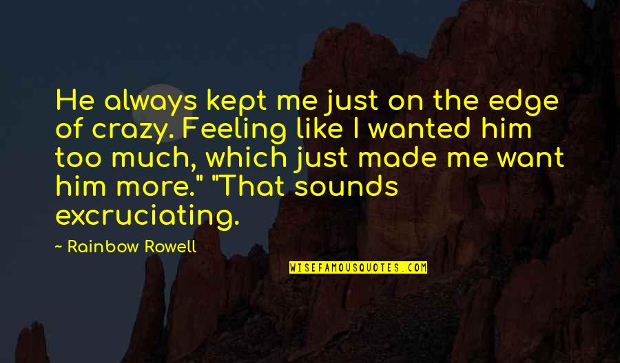 Excruciating Quotes By Rainbow Rowell: He always kept me just on the edge