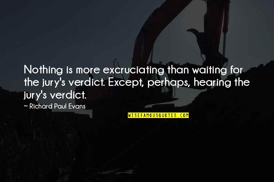 Excruciating Quotes By Richard Paul Evans: Nothing is more excruciating than waiting for the