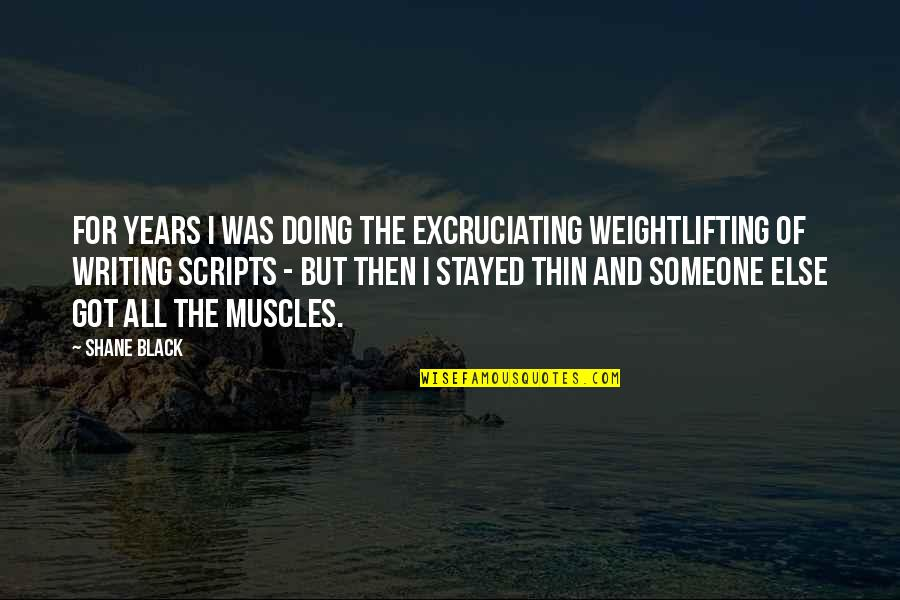 Excruciating Quotes By Shane Black: For years I was doing the excruciating weightlifting