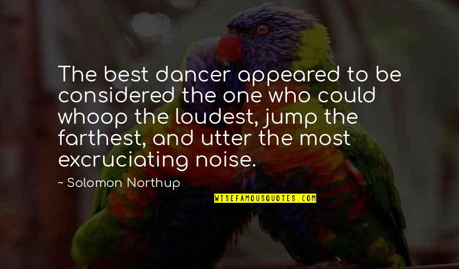 Excruciating Quotes By Solomon Northup: The best dancer appeared to be considered the
