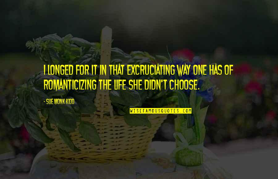 Excruciating Quotes By Sue Monk Kidd: I longed for it in that excruciating way