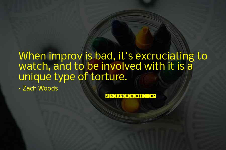 Excruciating Quotes By Zach Woods: When improv is bad, it's excruciating to watch,