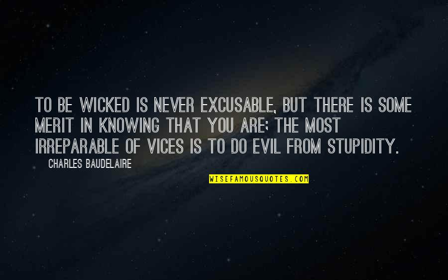 Excusable Quotes By Charles Baudelaire: To be wicked is never excusable, but there