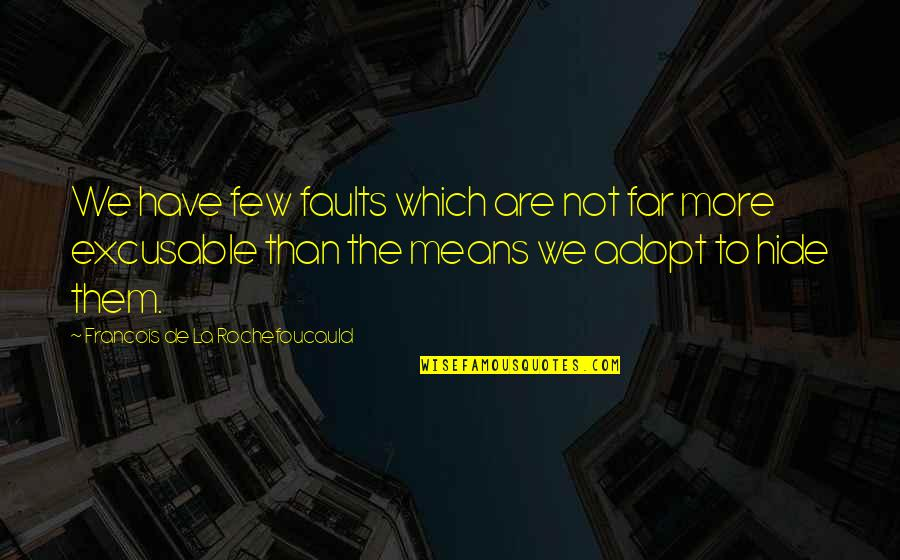 Excusable Quotes By Francois De La Rochefoucauld: We have few faults which are not far