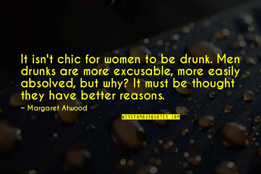 Excusable Quotes By Margaret Atwood: It isn't chic for women to be drunk.