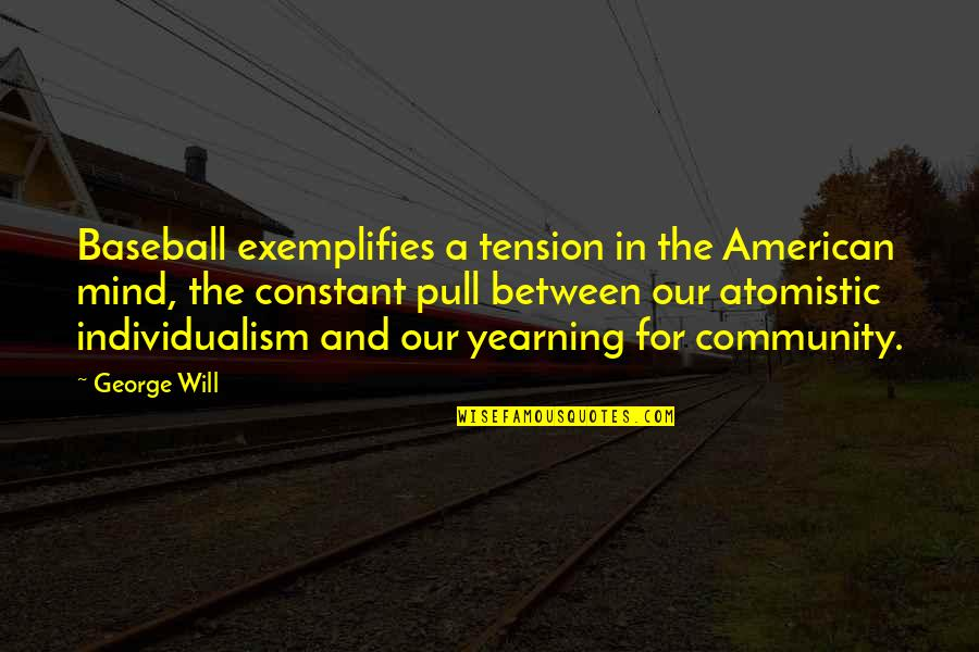 Exemplifies Quotes By George Will: Baseball exemplifies a tension in the American mind,