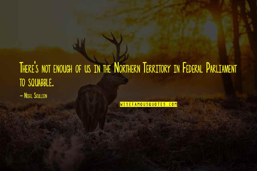 Exemplifies Quotes By Nigel Scullion: There's not enough of us in the Northern
