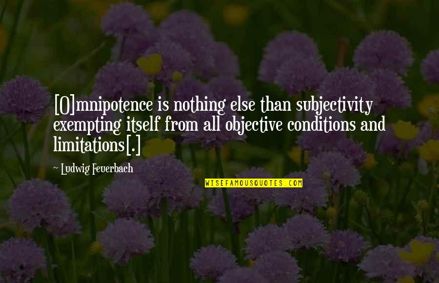 Exempting Quotes By Ludwig Feuerbach: [O]mnipotence is nothing else than subjectivity exempting itself