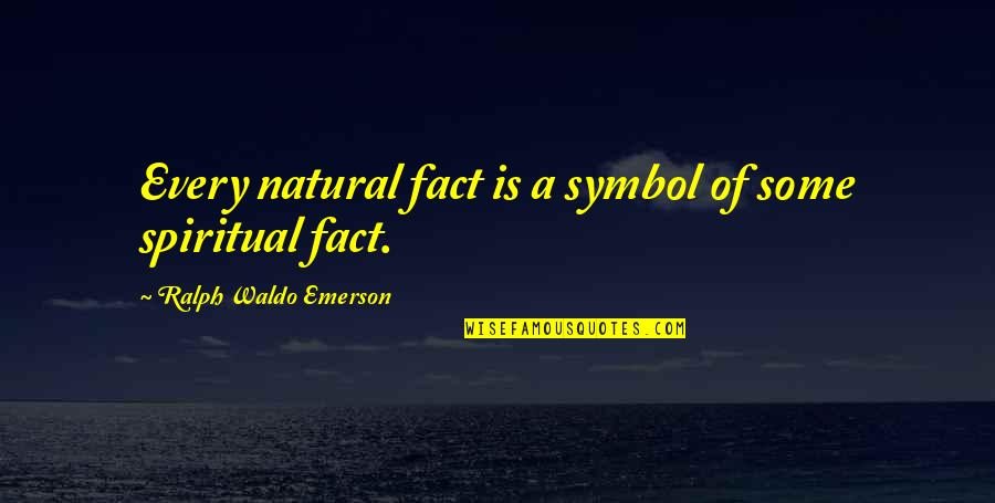 Exempting Quotes By Ralph Waldo Emerson: Every natural fact is a symbol of some