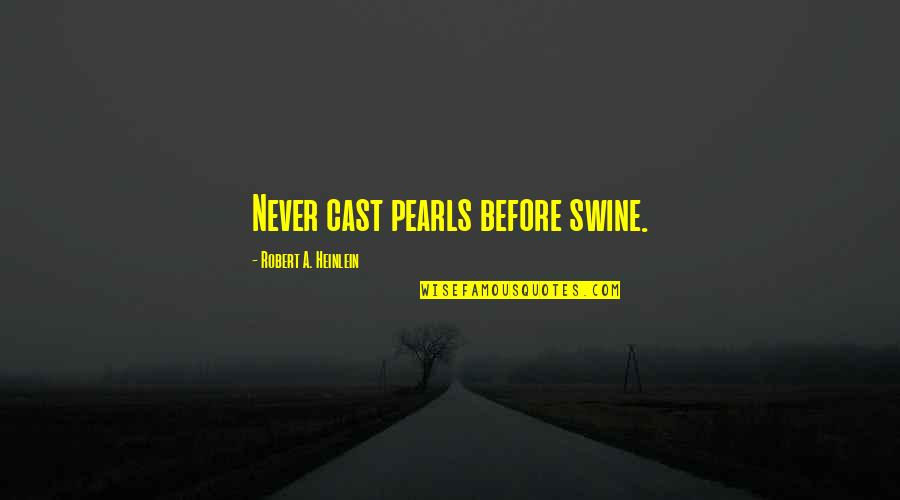 Exempting Quotes By Robert A. Heinlein: Never cast pearls before swine.