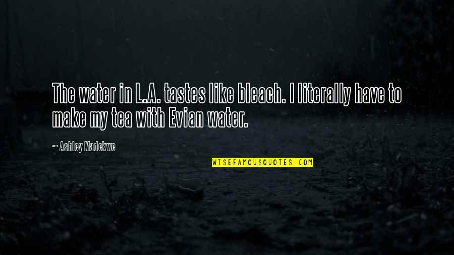 Exert Effort Quotes By Ashley Madekwe: The water in L.A. tastes like bleach. I