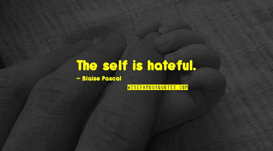 Exert Effort Quotes By Blaise Pascal: The self is hateful.