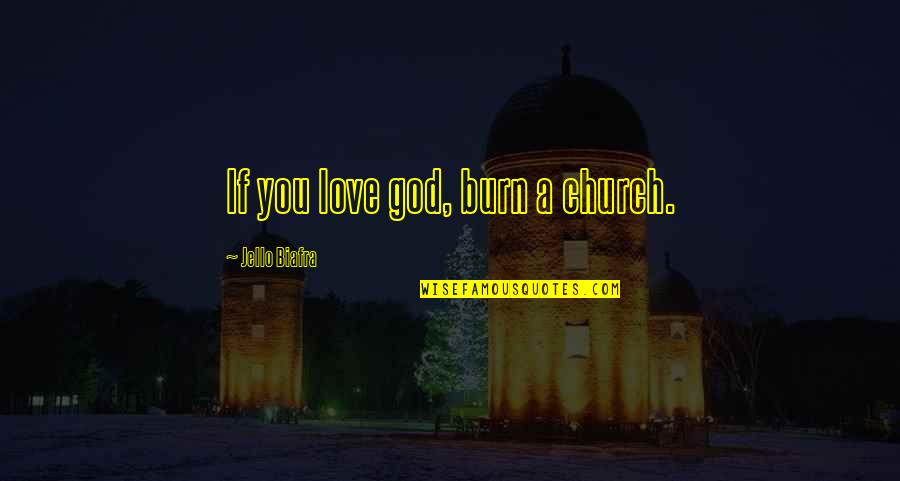 Exert Effort Quotes By Jello Biafra: If you love god, burn a church.