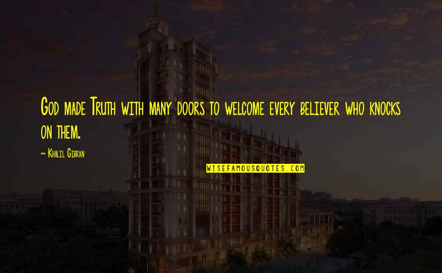 Exert Effort Quotes By Khalil Gibran: God made Truth with many doors to welcome