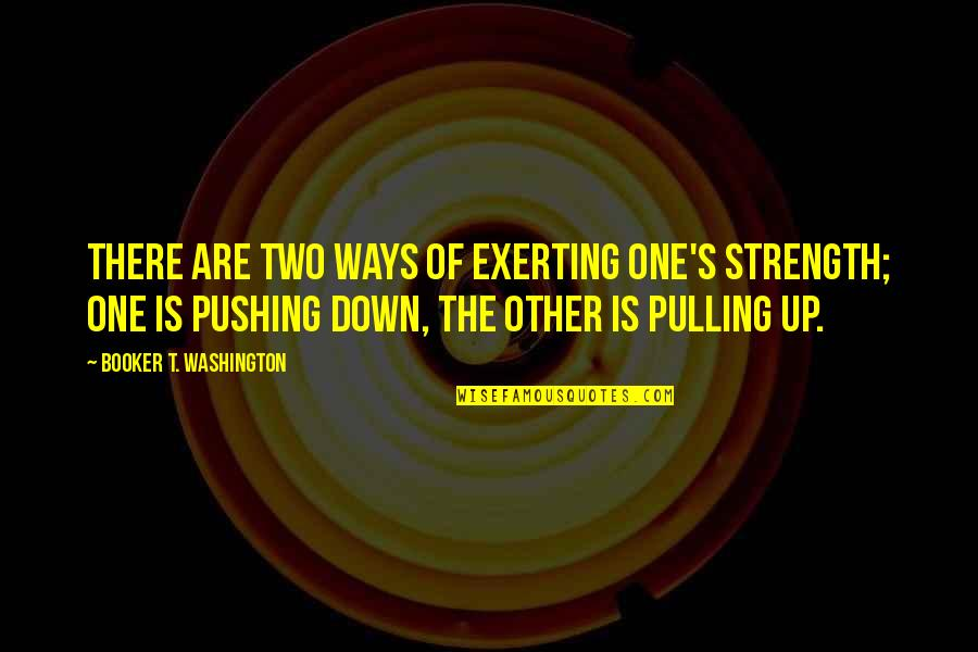 Exerting Quotes By Booker T. Washington: There are two ways of exerting one's strength;