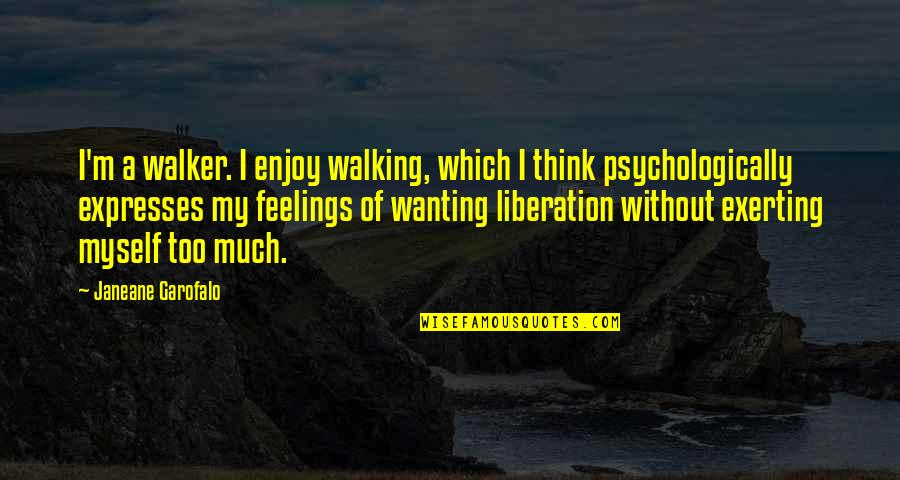 Exerting Quotes By Janeane Garofalo: I'm a walker. I enjoy walking, which I