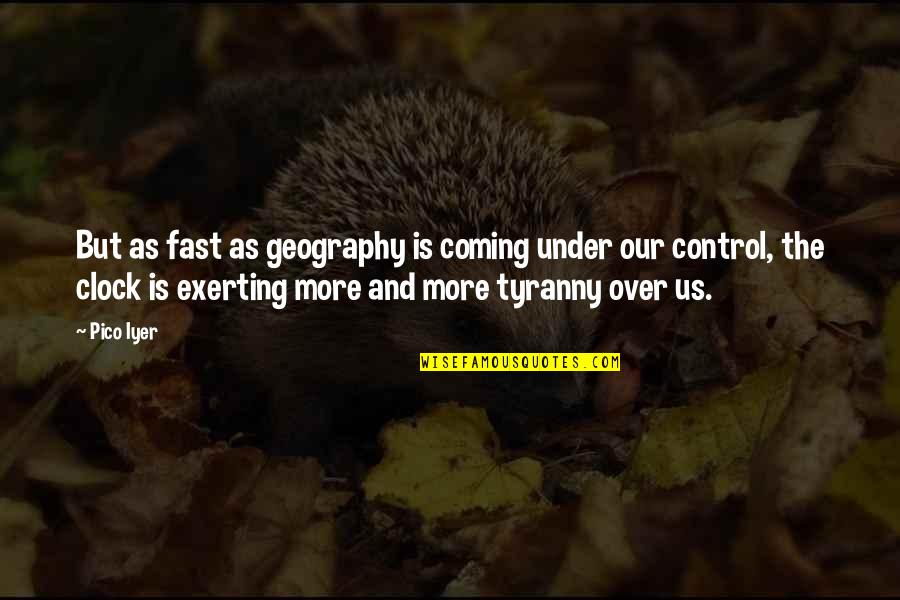 Exerting Quotes By Pico Iyer: But as fast as geography is coming under