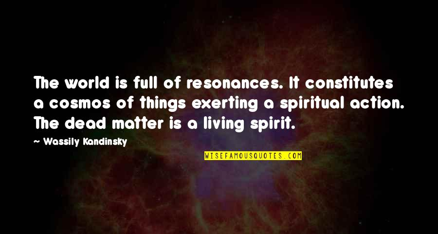 Exerting Quotes By Wassily Kandinsky: The world is full of resonances. It constitutes