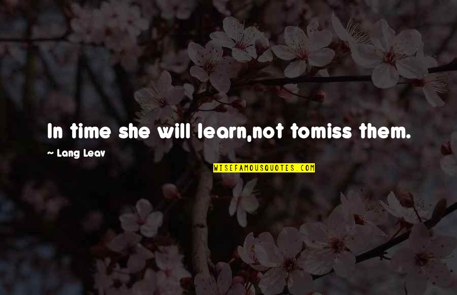 Exes Getting In The Way Quotes By Lang Leav: In time she will learn,not tomiss them.