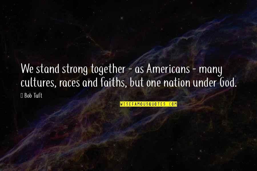 Exhaler Quotes By Bob Taft: We stand strong together - as Americans -