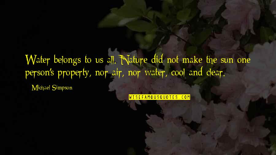 Exhaler Quotes By Michael Simpson: Water belongs to us all. Nature did not