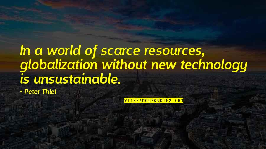 Exhaler Quotes By Peter Thiel: In a world of scarce resources, globalization without