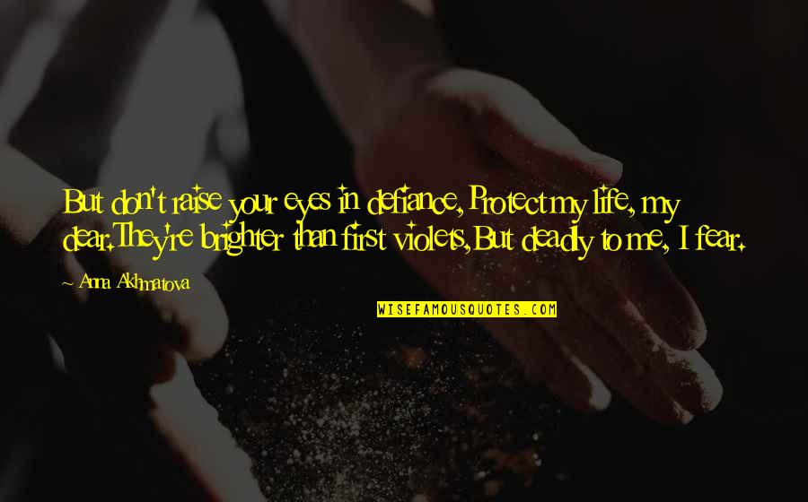 Exhaustible Quotes By Anna Akhmatova: But don't raise your eyes in defiance,Protect my