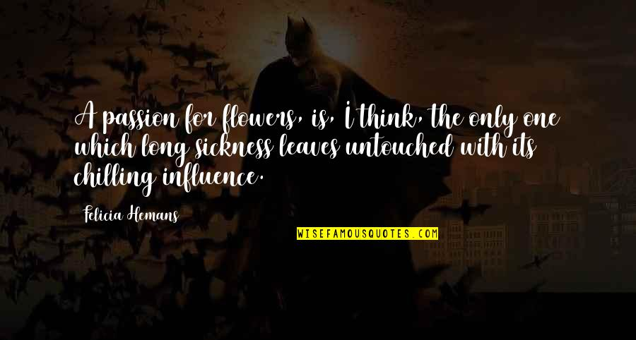 Exhaustible Quotes By Felicia Hemans: A passion for flowers, is, I think, the