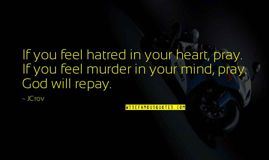 Exhaustible Quotes By JCrov: If you feel hatred in your heart, pray.