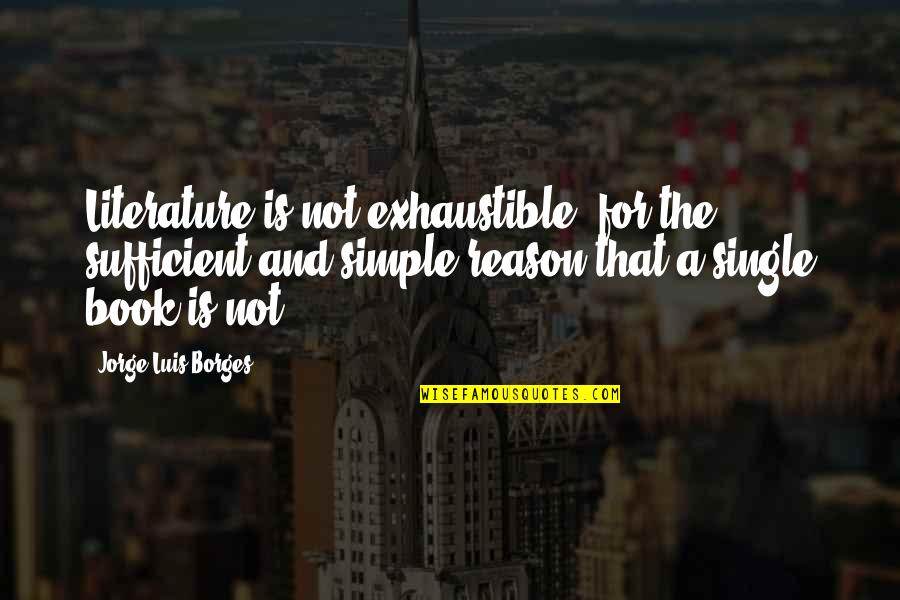 Exhaustible Quotes By Jorge Luis Borges: Literature is not exhaustible, for the sufficient and