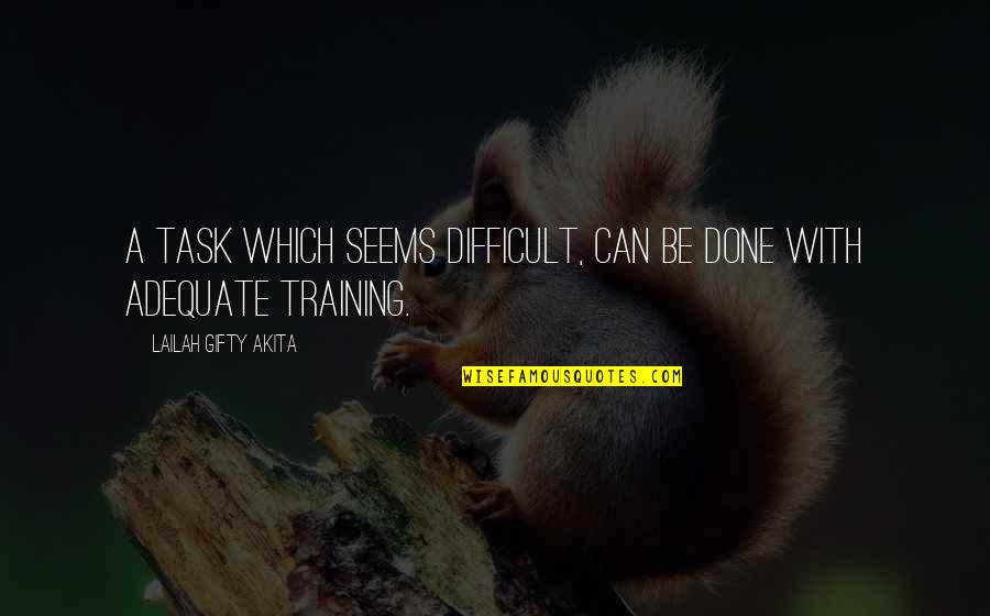 Exhaustible Quotes By Lailah Gifty Akita: A task which seems difficult, can be done
