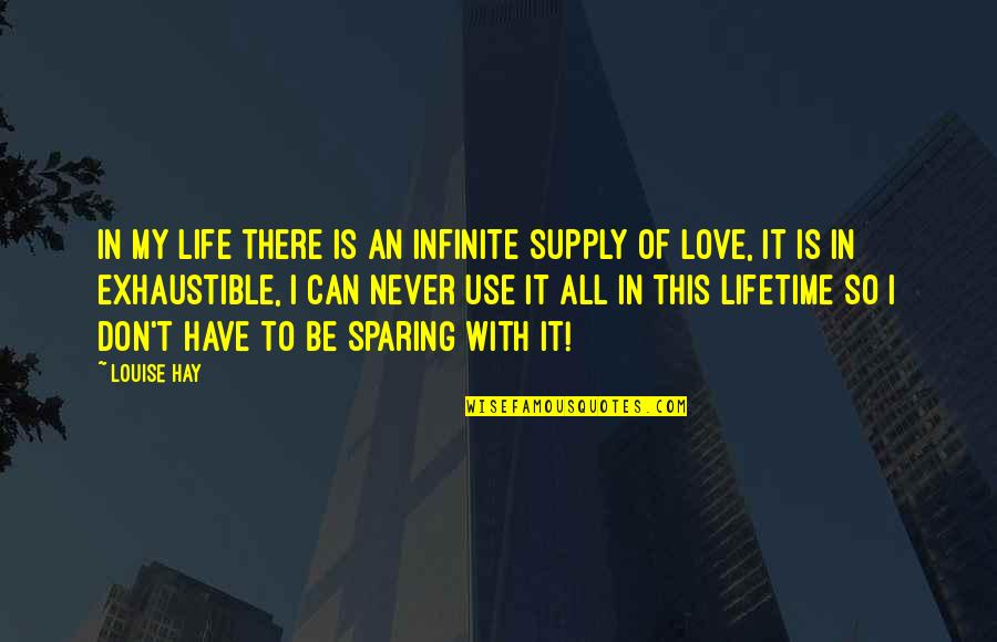 Exhaustible Quotes By Louise Hay: In my life there is an infinite supply