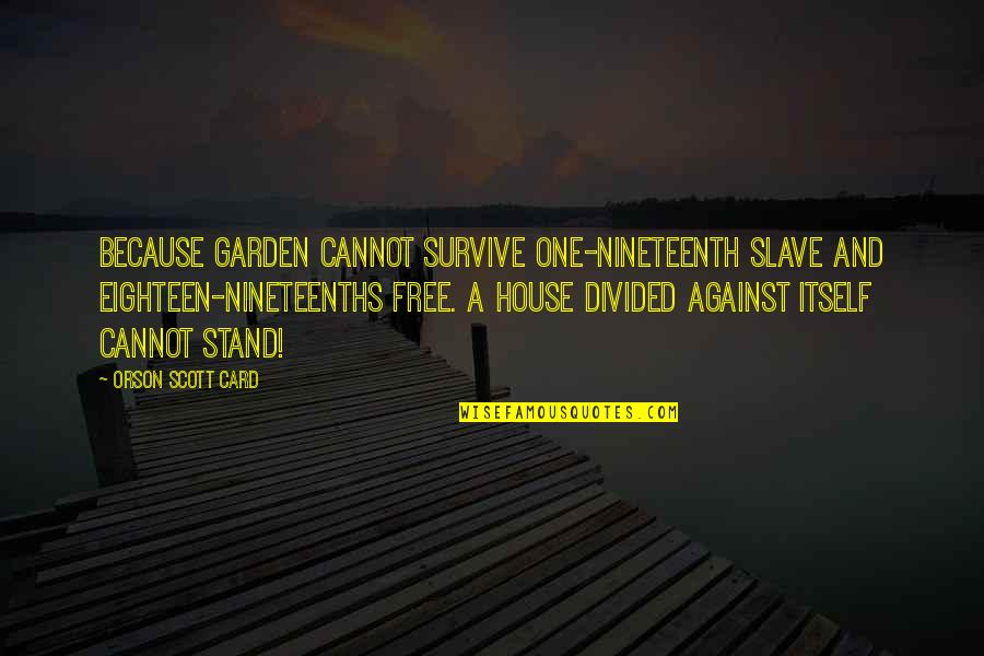 Exhaustible Quotes By Orson Scott Card: Because Garden cannot survive one-nineteenth slave and eighteen-nineteenths