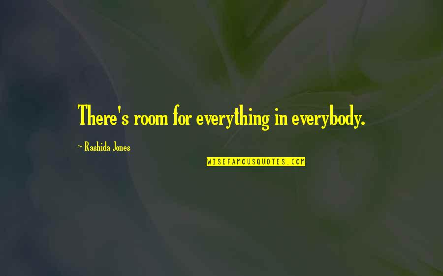 Exhaustible Quotes By Rashida Jones: There's room for everything in everybody.