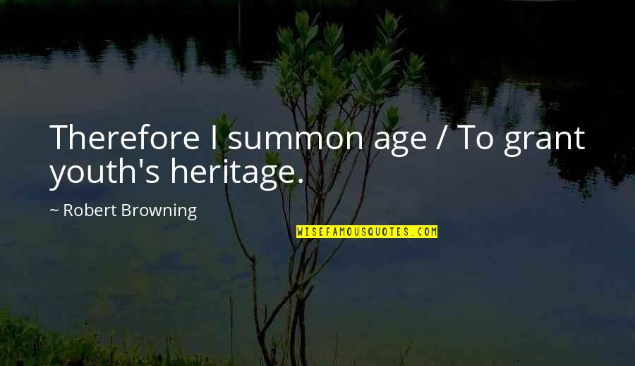 Exhaustible Quotes By Robert Browning: Therefore I summon age / To grant youth's